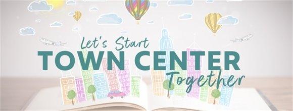 Let's Start Town Center Together