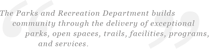 The Parks and Recreation Department builds community through the delivery of exceptional parks, open